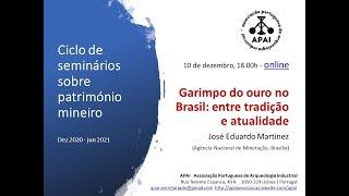 Garimpo do Ouro no Brasil: entre tradição e atualidade. Ciclo de Seminários Património Mineiro, APAI