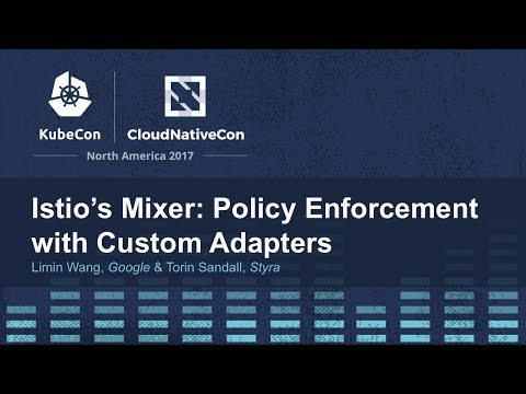 Istio's Mixer: Policy Enforcement with Custom Adapters - Limin Wang, Google & Torin Sandall, Styra