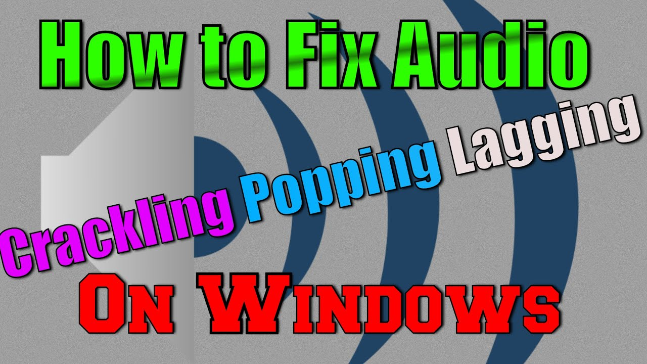 how to fix audio crackling popping lagging windows