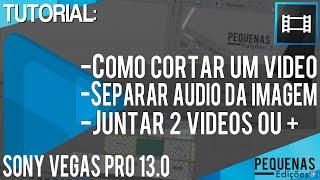 Pequenas Edições: Sony Vegas Pro 13.0 - Como Cortar, Separar Áudio da Imagem e Juntar 2 Vídeos!