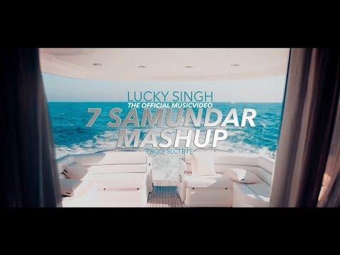 7 SAMUNDAR MASHUP - LUCKY SINGH (PROD.SLCTBTS)