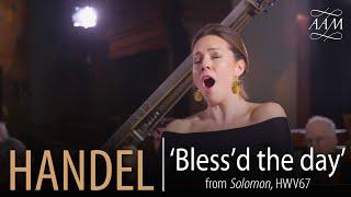 Mary Bevan sings Handel - 'Bless'd the day' from Solomon, HWV67   Mary Bevan, AAM