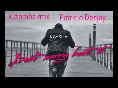DON'T WORRY ABOUT IT Kaysha Kizomba rmx by...