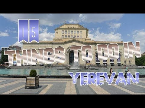 Top 15 Things To Do In Yerevan, Armenia