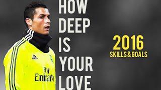 Cristiano Ronaldo - How Deep Is Your Love | Skills & Goals | 2016