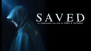 SAVED (an Unbreakable fan film by Chris .R. Notarile)