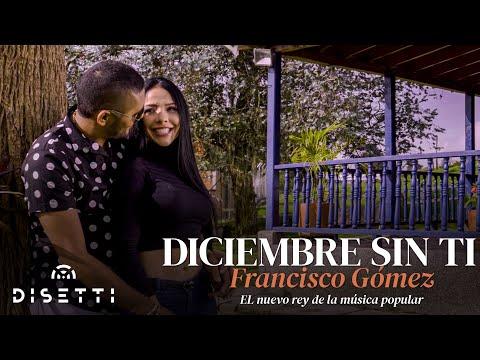 """Diciembre sin ti - Francisco Gómez """"El Nuevo Rey de la Música Popular"""