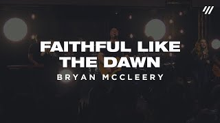 Faithful Like The Dawn (LIVE) – Bryan McCleery | He Wears A Crown