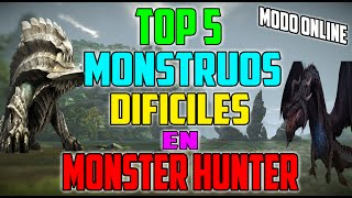 Top 5: Monstruos Mas DIFÍCILES y PODEROSOS En Monster Hunter|MODO ONLINE