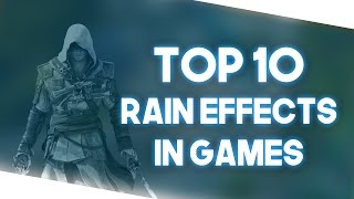 Top 10 Rain Effects In Games! (2017)