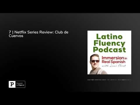 7 | Netflix Series Review: Club de Cuervos | Latino Fluency Podcast