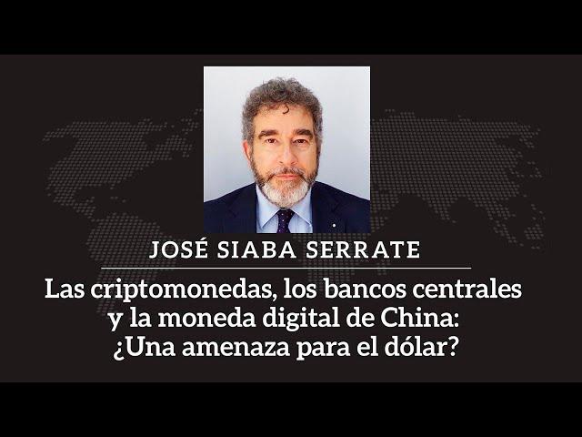 José Siaba Serrate | Criptomonedas, bancos centrales y moneda digital china: ¿El dólar en riesgo?