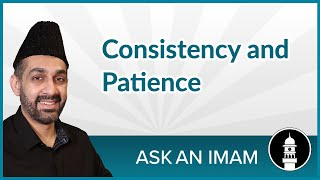 Consistency and Patience | Ask an Imam