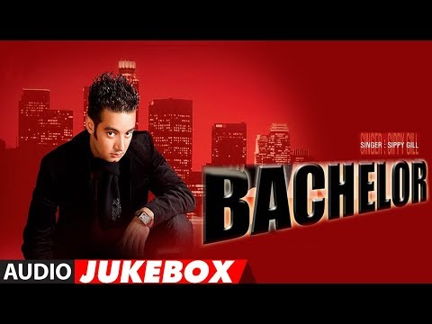 Sippy Gil: Bachelor   Punjabi Album Songs...