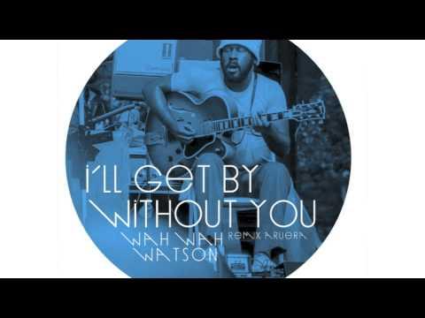 I'll get by without you - Wah Wah Watson (Aruera Remix)