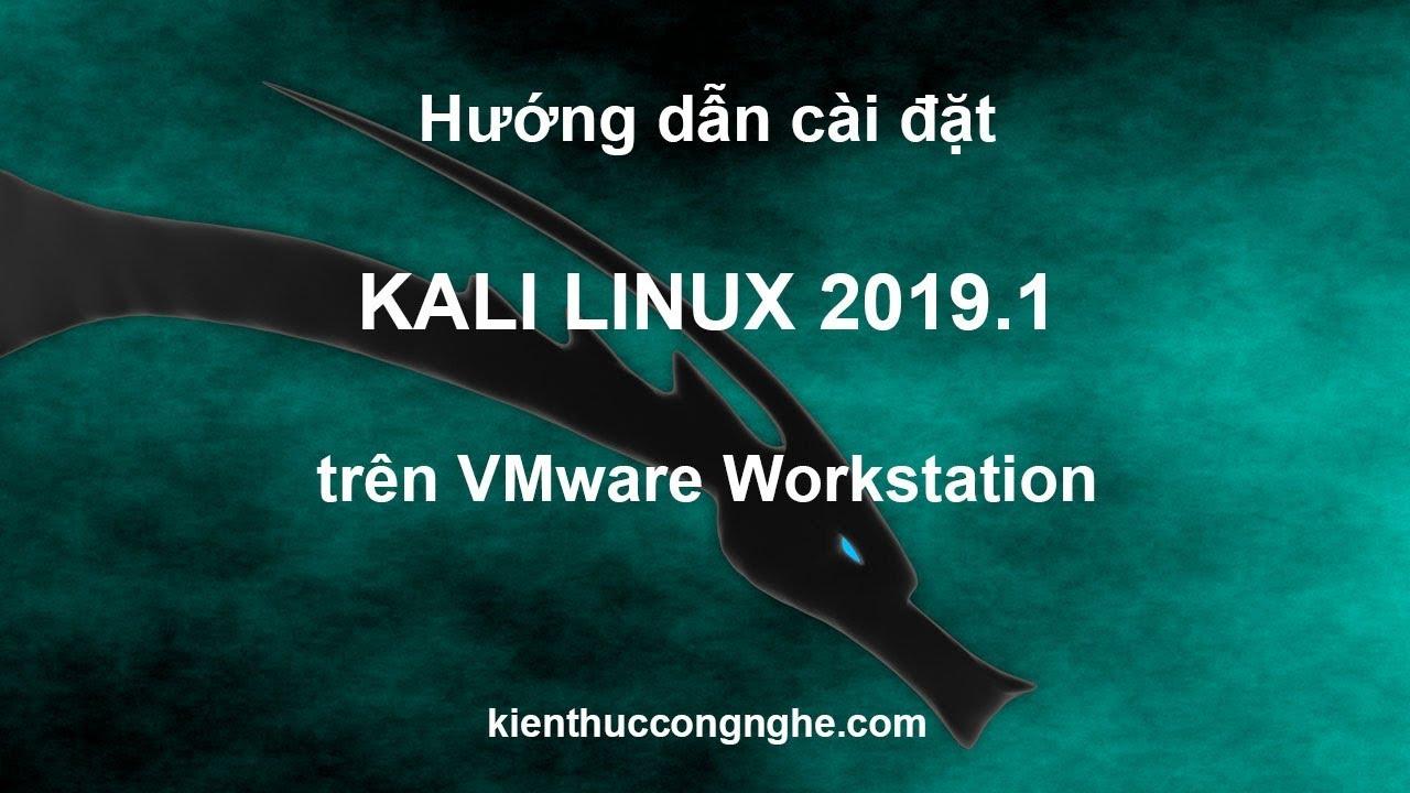 Hướng dẫn cài đặt Kali Linux 2019.1 trên VMware workstation chi tiết