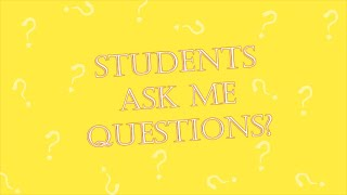 Q&A Time! - Students give Me Questions?