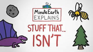 MinuteEarth Explains: Stuff That...Isnt