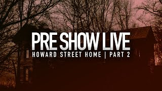 Pre Show Live   Howard Street Home   Part 2