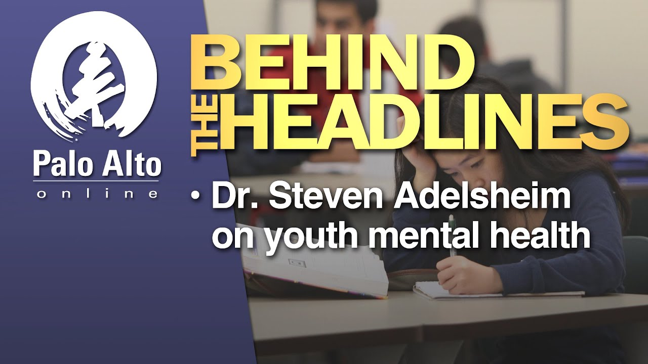 Behind The Headlines Dr Steven Adelsheim On Youth Mental Health