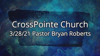 03/28/21 - Pastor Bryan Roberts - The Oil Press