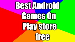 Best Android games for free on play store.