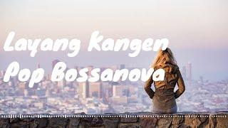 vuclip (Full Lirik) Layang Kangen Cover Pop Bosanova by Kania Kinaldy | Lirik Video | Kevlin