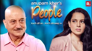 Anupam Kher\'s \'People\' With Kangana Ranaut | Exclusive Interview