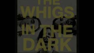 The Whigs- In The Dark