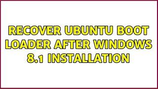 Ubuntu: Recover Ubuntu boot loader after Windows 8.1 installation