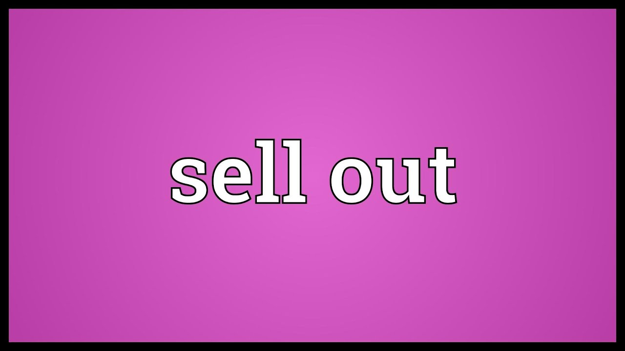 Sell Out Meaning Youtube