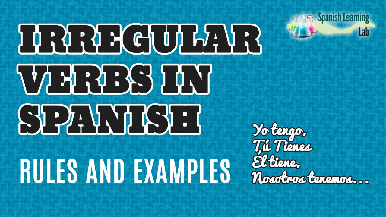 Irregular Verbs In Spanish In The Present Tense Conjugation And Examples Youtube