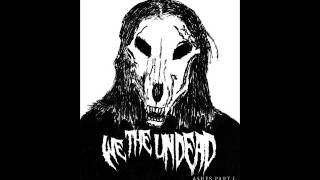 We The Undead - Severed