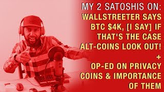 Wallstreeter Says BTC $4k, If That's True, Alt-coins Look Out! + Op-Ed on Privacy Coins