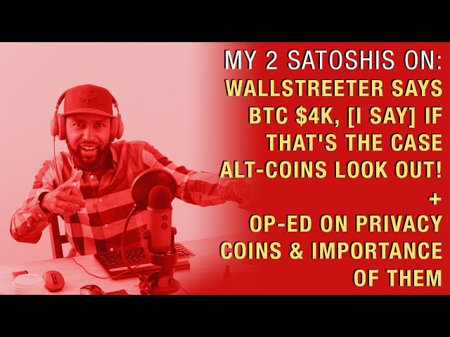 Wallstreeter Says BTC $4k, If That\'s True, Alt-coins Look Out! + Op-Ed on Privacy Coins