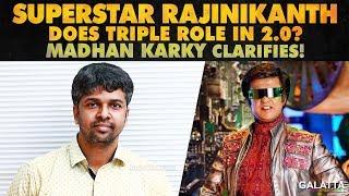 Superstar Rajinikanth does triple role in 2.0? - Madhan Karky clarifies!