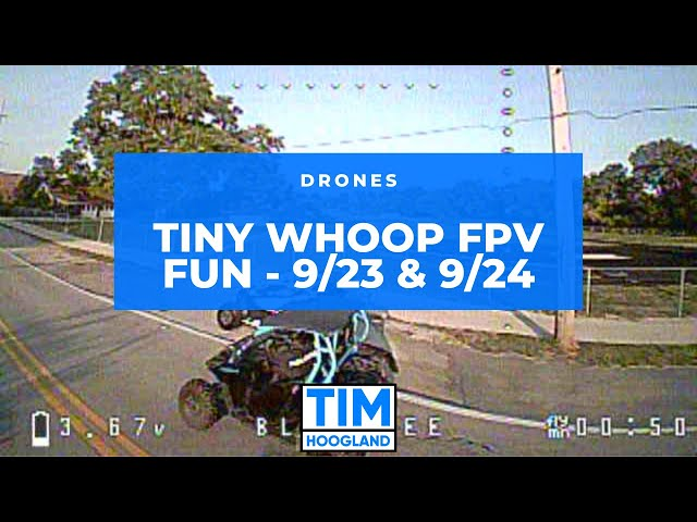 Tiny Whoop FPV Fun - 9/23 & 9/24