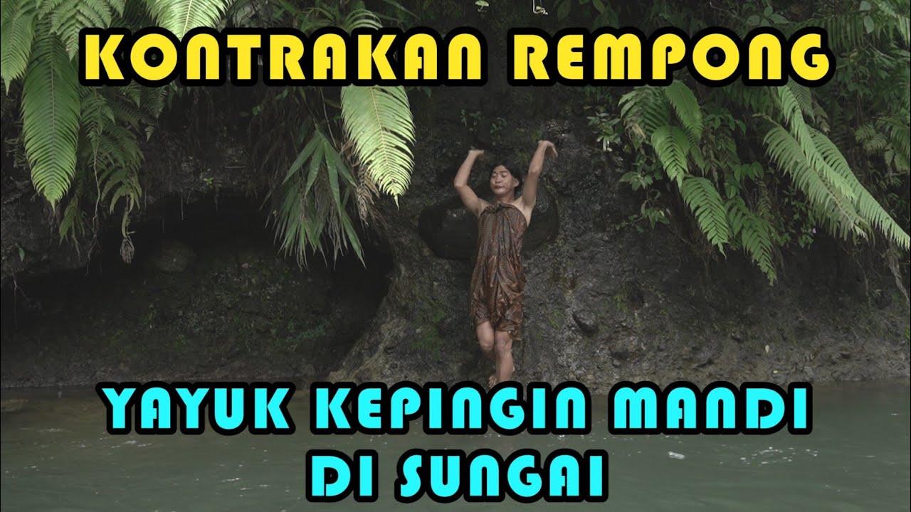 YAYUK KEPINGIN MANDI DI SUNGAI || KONTRAKAN REMPONG EPISODE 249