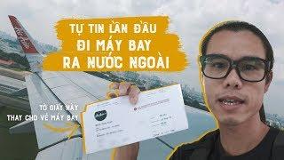 Tự tin lần đầu đi máy bay ra nước ngoài // Hướng dẫn check-in online, xuất cảnh, nhập cảnh...