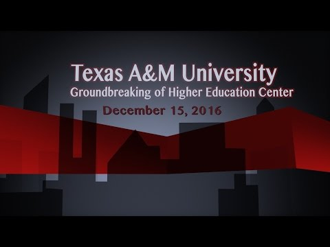 Texas A&M Groundbreaking for Higher Education Center