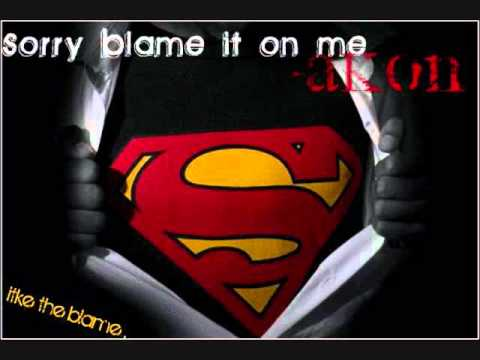 Sorry , put the blame on me - Akon