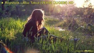 Gambar cover ★ Repvblik - Aku Takut  (VERSI DUGEM)