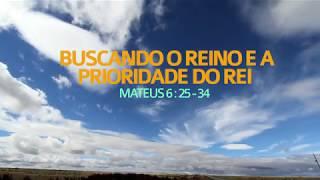 Buscando o Reino e a Prioridade do Rei - Mateus 6.25-34 | Rev. Ediano Santos Pereira