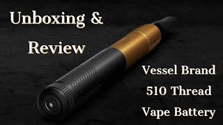 Unboxing & Review Of The Vessel Vape Battery 510 thread