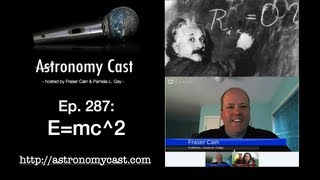 Astronomy Cast Ep. 287: E=mc^2