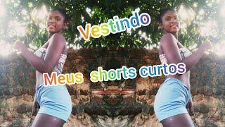Vestindo meus shorts curto 🙈😊