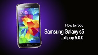 How To Root Samsung Galaxy S5 Lollipop 5.0.0 safely and effectively