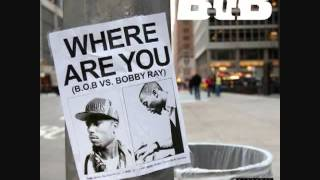 B.o.B - Where Are You (B.o.B vs. Bobby Ray) [LYRICS]
