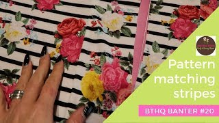 Pattern matching stripes and a lesson in geranium care | BTHQ banter #20 | SEWING & CRAFTS