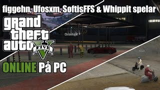 Grand Theft Auto 5 Online (PC) - Unfunny Moments - Ufosxm, figgehn, Whippit & SoftisFFS #1